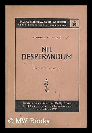 Nil desperandum : Powiesc historyczna: Reymont, Wladyslaw Stanislaw