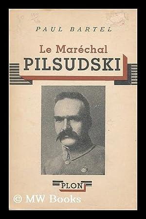 Le Marechal Pilsudski / preface de A. de Monzie: Bartel, Paul