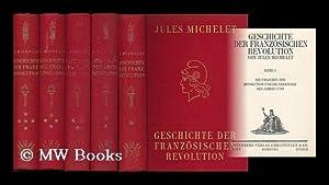 Geschichte der Franzosischen Revolution / von Jules Michelet [10 bande in 5]: Michelet, Jules ...
