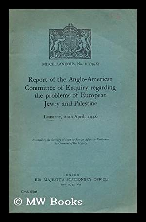 Report of the Anglo-American Committee of Enquiry: Anglo-American Committee of