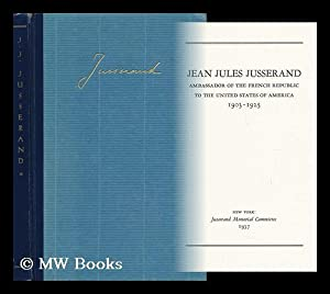 Jean Jules Jusserand, Ambassador of the French: Jusserand Memorial Committee,