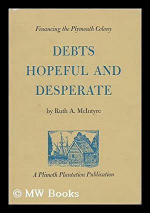 Debts Hopeful and Desperate; Financing the Plymouth Colony, by Ruth A. McIntyre: McIntyre, Ruth A.
