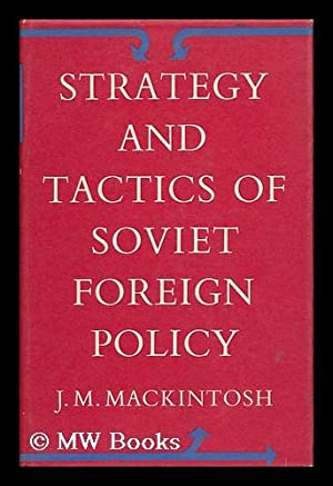 Strategy and Tactics of Soviet Foreign Policy: Mackintosh, J. M.