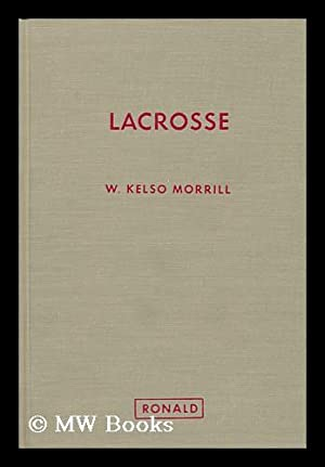 Lacrosse [By] W. Kelso Morrill: Morrill, William Kelso