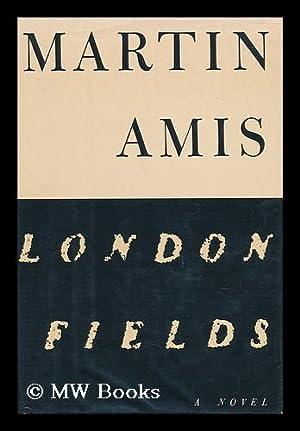 London Fields / Martin Amis: Amis, Martin