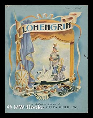 Lohengrin; the Story of Wagner's Opera. Adapted by Robert Lawrence and Illustrated by ...