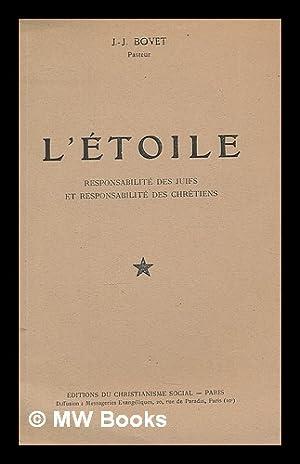 L'etoile : responsabilite des Juifs et responsabilite des Chretiens / J.-J. Bovet: Bovet,...