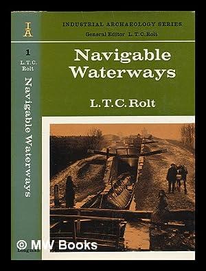 Navigable waterways / [by] L. T. C. Rolt: Rolt, L. T. C. (Lionel Thomas Caswall) (1910-1974)