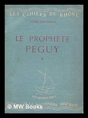 Le prophete Peguy (introduction a la lecture de l'Oeuvre de Peguy). Premiere partie ; Le Poete ...