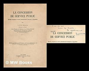 La Concession de service public. Etude comparee de droit administratif francais et egyptien: ...