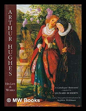 Arthur Hughes : his life and works: Roberts, Leonard