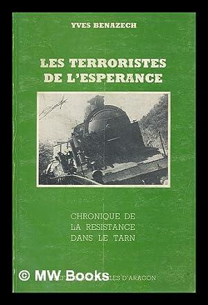 Les terroristes de l'esperance : chronique de la resistance dans le tarn / preface de Charles d...