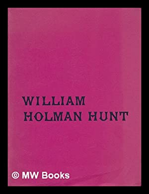 William Holman Hunt / an exhibition arranged by the Walker Art Gallery, March-April 1969, ...