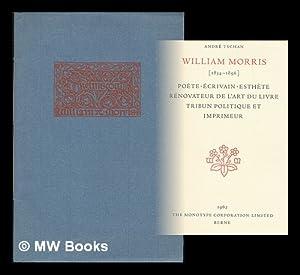 William Morris : poete, ecrivain, esthete, renovateur: Tschan, Andre