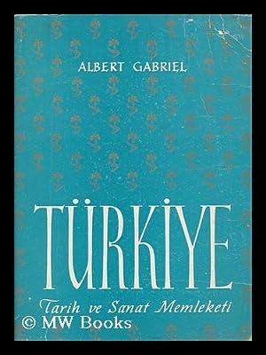 Turkiye : Tarih Ve Sanat Memeleketi / Ceviren Azra Erhat: Gabriel, Albert