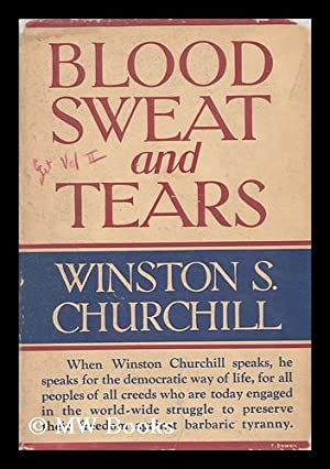 Blood, Sweat, and Tears, by the Rt. Hon. Winston S. Churchill, with a Preface and Notes by Randolph...