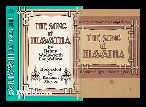 the song of hiawatha henry wadsworth longfellow decorated by  the song of hiawatha henry wadsworth longfellow decorated by herbert meyer longfellow