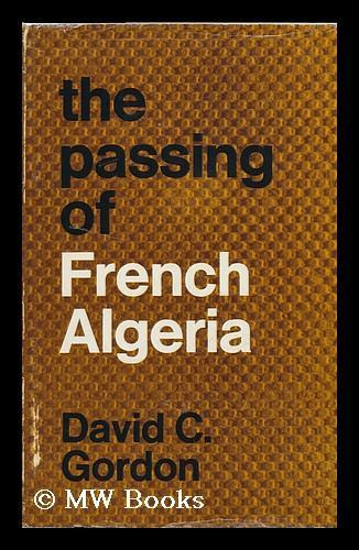 The Passing of French Algeria [By] David C. Gordon Gordon, David C. Hardcover