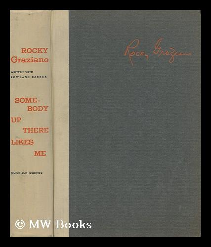 Somebody Up There Likes Me; the Story of My Life Until Today. Written with Rowland Barber Graziano, Rocky (1921- ). Rowland Barber Hardcover