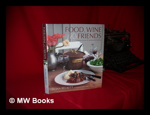 food wine friends simple menus for great entertaining fiona