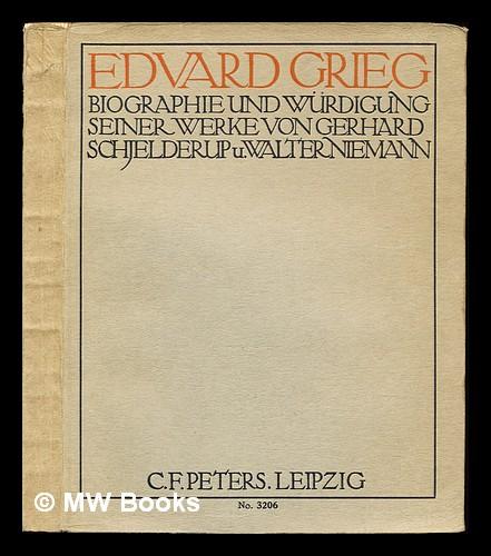 Edvard Grieg : Biographie und Wurdigung seiner Werke / von Gerhard Schjelderup und Walter Niemann