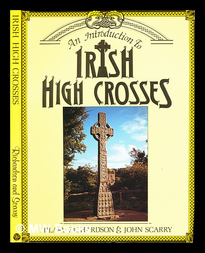 An introduction to Irish high crosses / Hilary Richardson & John Scarry - Richardson, Hilary. Scarry, John