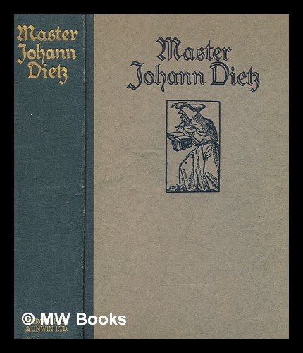 Master Johann Dietz : surgeon in the army of the Great Elector and barber to the Royal Court : from the old manuscript in the Royal Library of Berlin / translated by Bernard Miall ; first published by Dr. Ernst Consentius