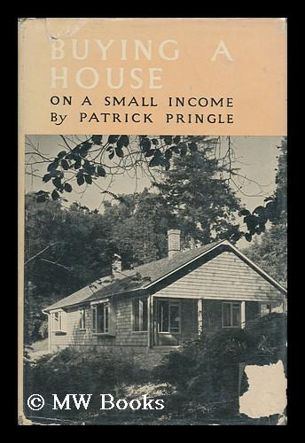 Buying a House on a Small Income Pringle, Patrick [ ] [Hardcover] Fine cloth copy in a good, if slightly edge-nicked and dust-dulled/toned dw, now mylar-sleeved. Remains particularly and surprisingly well-preserved; tight, bright, clean and sharp-cornered. ; 127 pages; Physical desc. : 127 p. : ill. ; 19 cm. Subjects: Property --Purchasing 1 Kg.