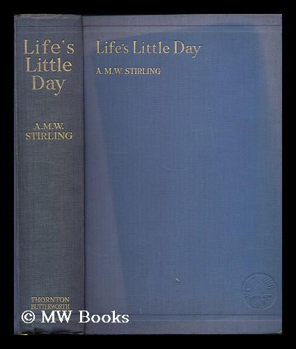 Life's little day : some tales and other reminiscences / by A.M.W. Stirling: Stirling, A....