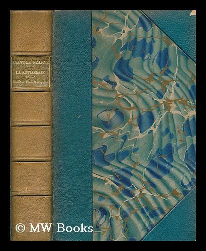 La rotisserie de la Reine Pedauque / Anatole France [pseud., i.e.Jacques Anatole Thibault] France, Anatole (1844-1924) Hardcover