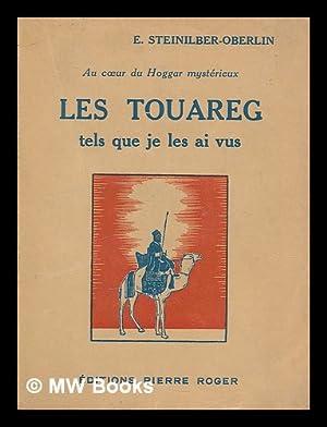 Les Touareg : tels que je les: Steinilber-Oberlin, E