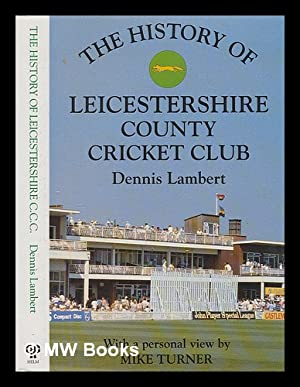 The history of Leicestershire County Cricket Club / Dennis Lambert ; with a personal view by Mike ...