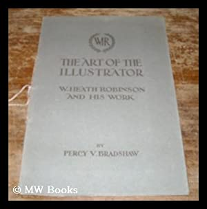 The art of the illustrator : W. Heath Robinson and his work / by Percy V. Bradshaw: Robinson, ...