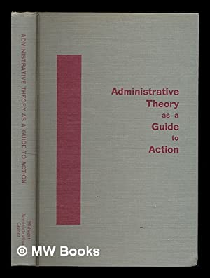 Administrative theory as a guide to action: Campbell, Roald Fay,