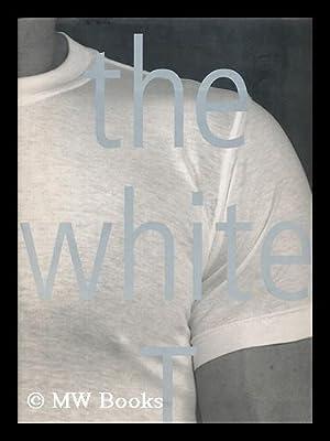 The White T / Alice Harris ; Introduction by Giorgio Armani ; Designed by Bill Anton ; ...