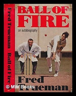 Ball of fire : an autobiography /: Trueman, Fred