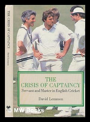 The crisis of captaincy : servant and master in English cricket / David Lemmon: Lemmon, David