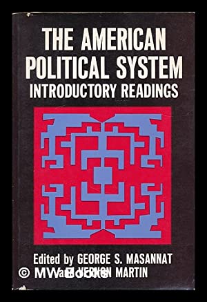 The American Political System : Introductory Readings / [Edited By] George S. Masannat, Vernon...