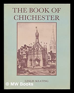 The book of Chichester : a portrait: Keating, Leslie E.
