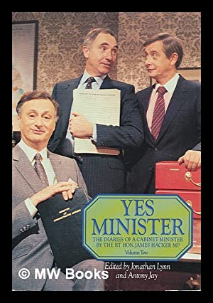 Yes, Minister : the diaries of a: Lynn, Jonathan ;