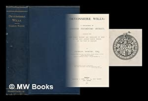 Devonshire wills : a collection of annotated: Worthy, Charles