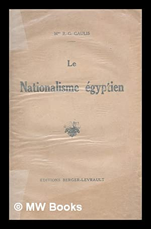 Le nationalisme Egyptien / Berthe Georges Gaulis: Gaulis, Berthe Georges.