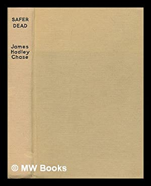 Safer dead / James Hadley Chase: Chase, James Hadley