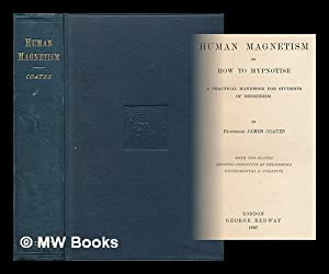 Human magnetism : or, how to hypnotise: Coates, James
