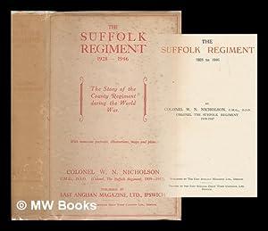 The Suffolk Regiment, 1928 to 1946 / by Colonel W. N. Nicholson: Nicholson, W. N. (Walter ...