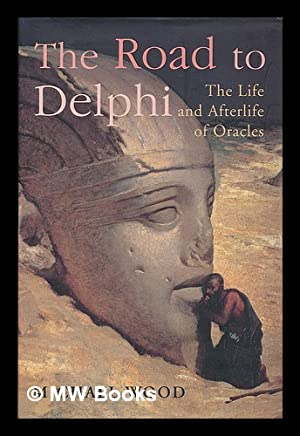 The road to Delphi : the life and afterlife of oracles / Michael Wood: Wood, Michael (1936- )
