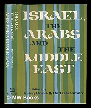 Israel, the Arabs, and the Middle East / edited by Irving Howe and Carl Gershman: Howe, Irving
