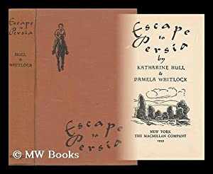 Escape to Persia, by Katharine Hull & Pamela Whitlock: Hull, Katharine. Whitlock, Pamela
