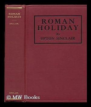 Roman Holiday: Sinclair, Upton (1878-1968)