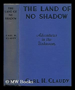 The Land of No Shadow, by Carl H. Claudy. Illustrated by A. C. Valentine: Claudy, C. H. (Carl Harry...